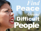 Find Peace Around Difficult People